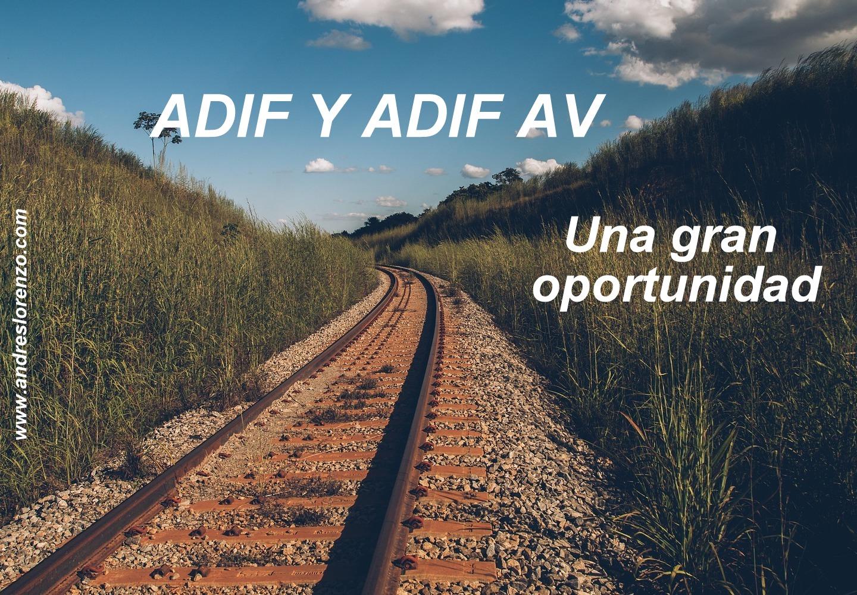 ADIF y ADIF AV, UNA GRAN OPORTUNIDAD
