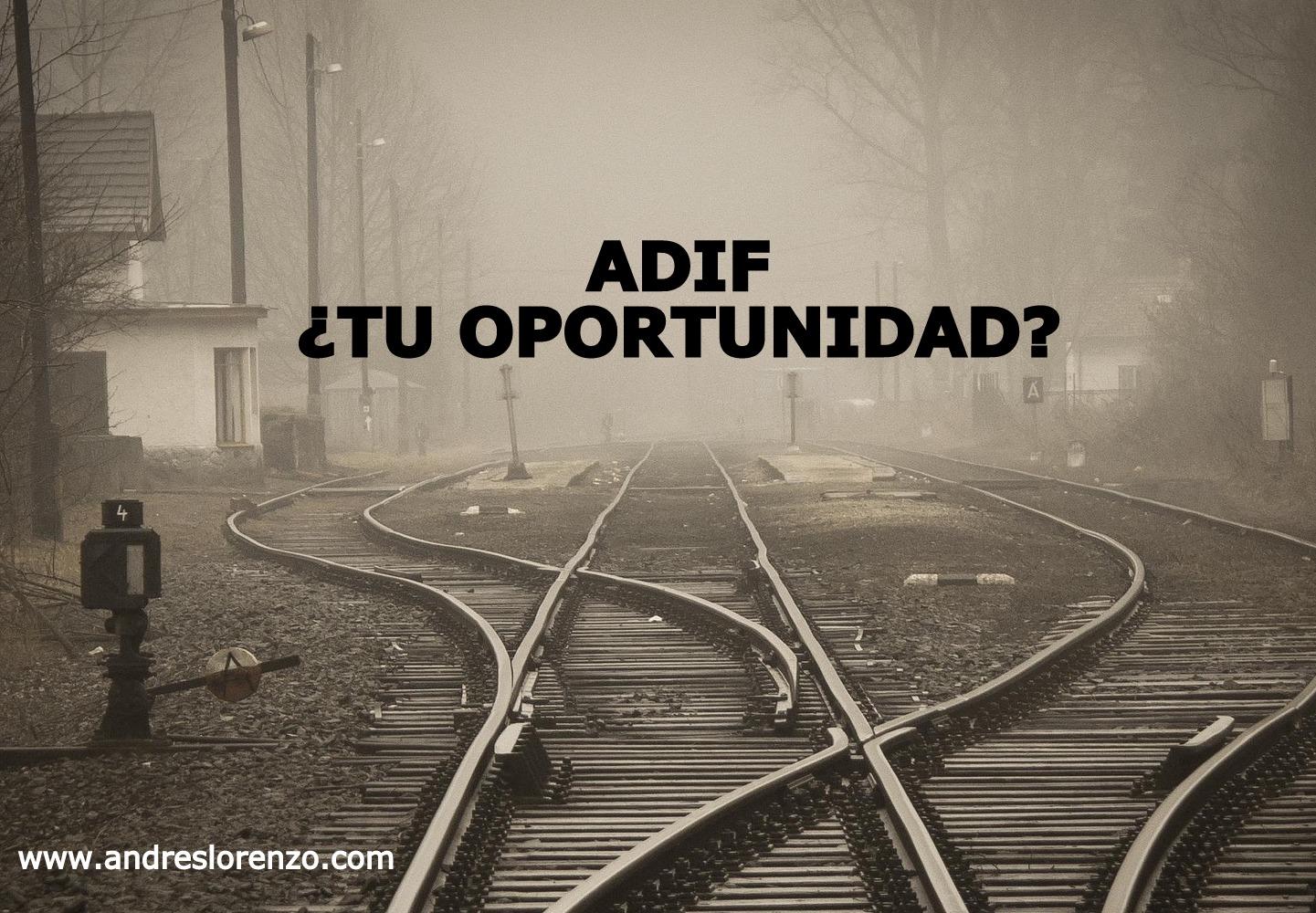 ADIF, ¿TU OPORTUNIDAD?